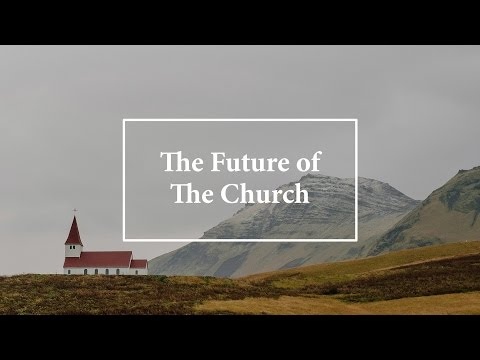 The Future of The Church (September 9, 2015)