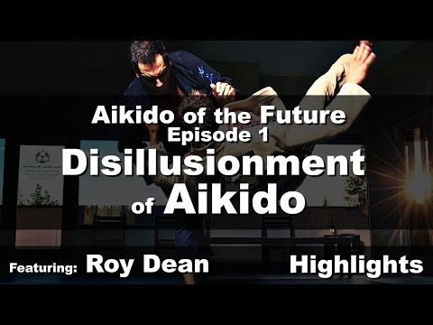 AikidoOfFuture • E01 • Roy Dean • Disillusionment of Aikido