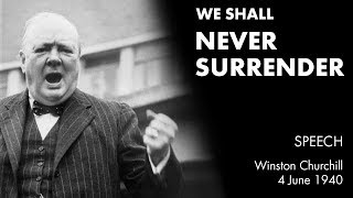 WE SHALL NEVER SURRENDER speech by Winston Churchill (We Shall Fight on the Beaches)