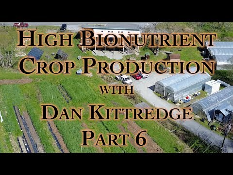 High Bionutrient Crop Production with Dan Kittredge Part 6