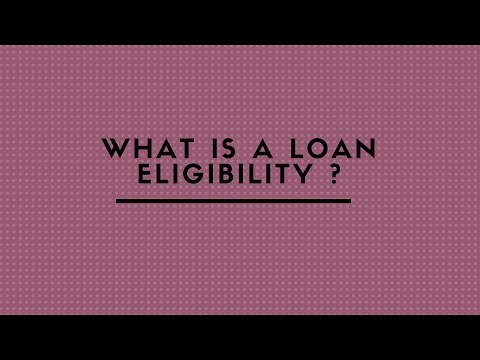 WHAT IS A LOAN ELIGIBILITY ?