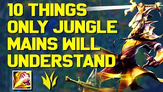 10 Things ONLY Jungle Mains Will Understand...