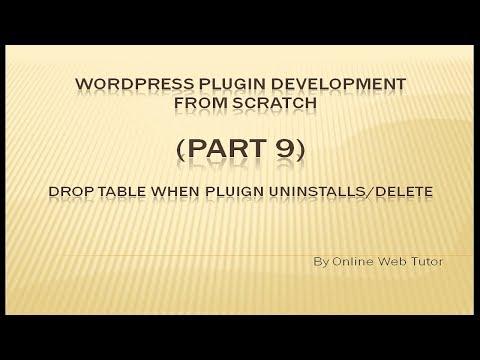 Wordpress Plugin Development tutorial from scratch (Part 9) Drop Table when Plugin Uninstalls/Delete
