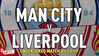 Man City v Liverpool | Uncensored Match Build Up