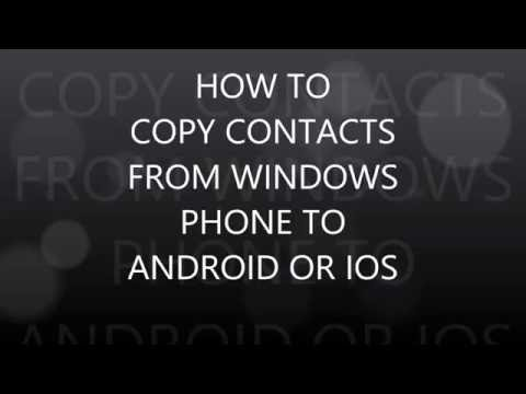how to copy contacts from windows phone to android or ios