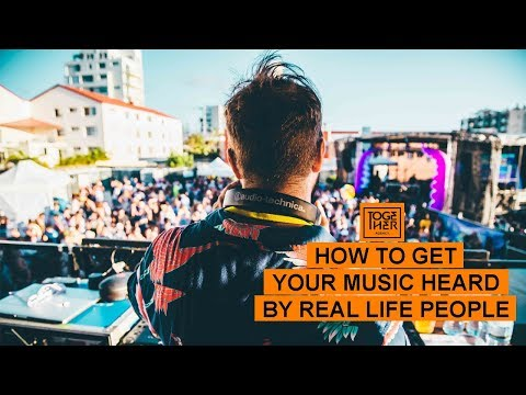 How to get your music heard by Real Life people