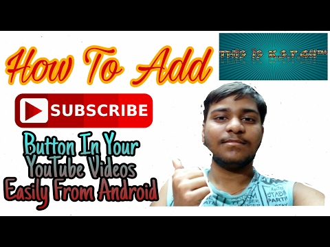 How To Add Subscribe Button in your YouTube Videos Easily From Android