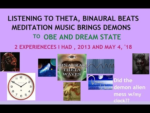 Listening to Theta, Binaural Beats Cause Bad OBEs & Nightmares by Aliens/Reptilian/Demons