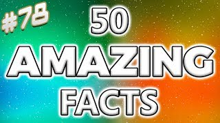 50 AMAZING Facts to Blow Your Mind! #78