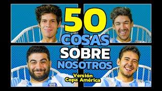 50 COSAS SOBRE NOSOTROS Version COPA AMERICA   Los Displicentes