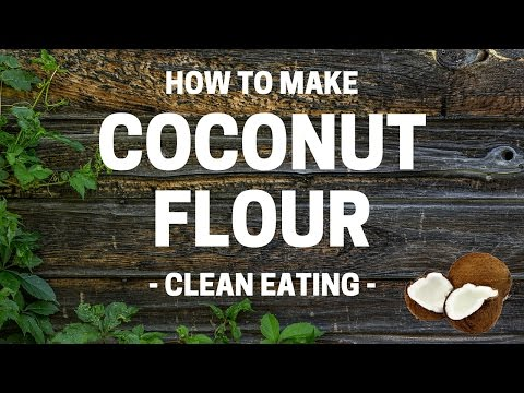 How To Make Coconut Flour | Homemade | Clean Eating