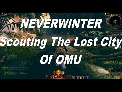 Neverwinter 2018 Starting In OMU Scouting The Lost City