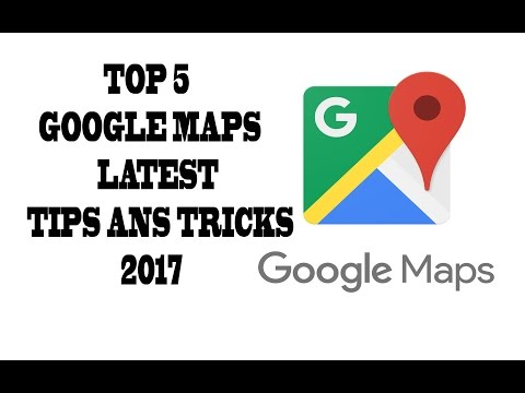 TOP 5 GOOGLE MAPS LATEST TIPS N TRICKS 2017