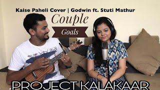 Kaisi Paheli Zindagani | Parineeta | Cover Song | Project kalakaar | Godwin Francis ft. Stuti Mathur
