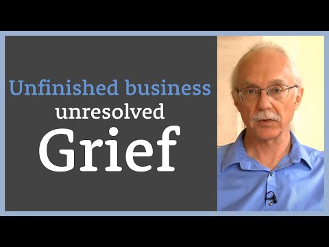 Unfinished business - unresolved grief
