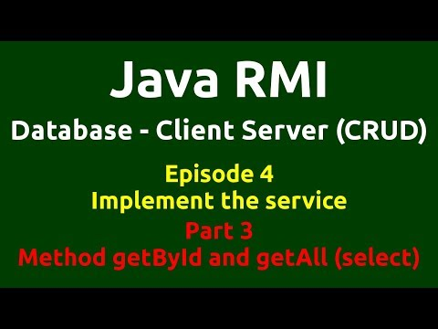 Ep 4 - Java RMI - Database - CRUD - Implement the service - Part 3 - Method getById & getAll(select)