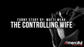 The Controlling Wife - Funny Story - Mufti Ismael Menk