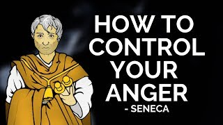 Seneca - How To Control Your Anger (Stoicism)