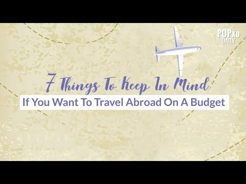7 Things To Keep In Mind If You Want To Travel Abroad On A Budget - POPxo