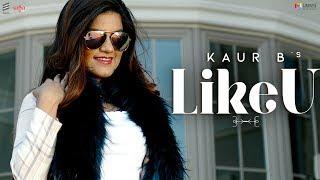 Kaur B Like U (Official Video) , New Punjabi Songs 2019 , Saga Music