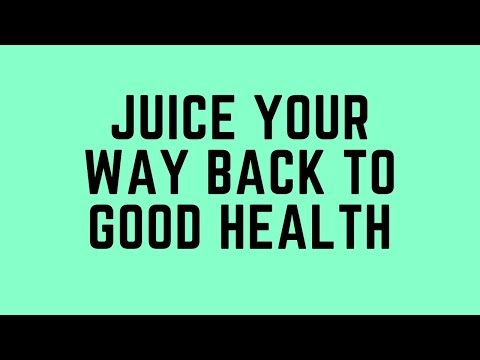 Juice Your Way Back To Good Health