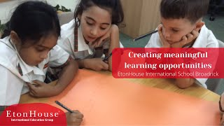 Creating meaningful learning opportunities | EtonHouse International School Broadrick