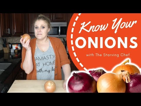 DO YOU KNOW YOUR ONIONS???   The Starving Chef
