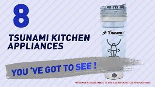 Tsunami Kitchen Appliances // New & Popular 2017