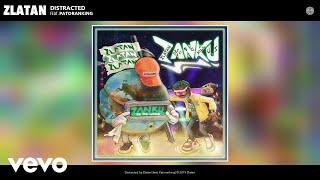 Zlatan - Distracted (Audio) ft. Patoranking