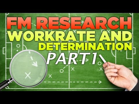 FM Research   Work Rate and Determination [Part 1] FootballManager 2013