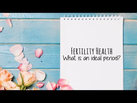 Fertility Health What is an ideal period