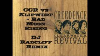 CCR vs Klipwerf - Bad Moon Rising (DJ Radcliff Remix)