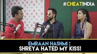 Emraan Hashmi : 'Shreya Hated my kiss!' #WhyCheatIndia
