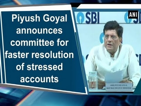 Piyush Goyal announces committee for faster resolution of stressed accounts
