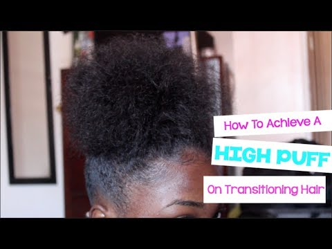 How To Achieve A High Puff On Transitioning Hair