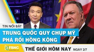 Tin thế giới nổi bật 2/7/2020 | Trung Quốc quy chụp Bộ trưởng Ngoại giao Mỹ phá rối Hồng Kông | FBNC