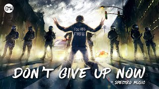 """""""DON'T GIVE UP NOW"""" by Spectro Music • Music For Everyone Who Refused To Give Up"""