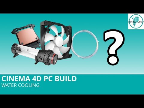 Cinema 4D PC Build: Water Cooling