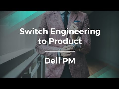 How to Switch: Engineer to Product Manager by Dell Senior PM