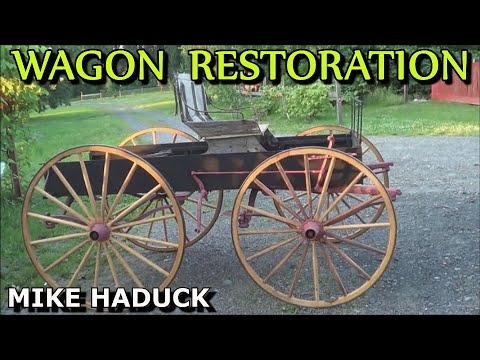 How I restore a Horse drawn wagon.  Mike Haduck