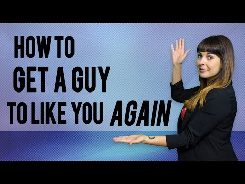How to Get a Guy to Like You Again
