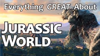 Everything GREAT About Jurassic World!