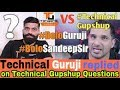 Technical Guruji vs Technical Gupshup। Gaurav Chaudhary replied to the Questions asked by Sandeep