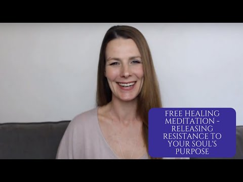 Free Healing Meditation - Releasing Resistance To Your Soul's Purpose