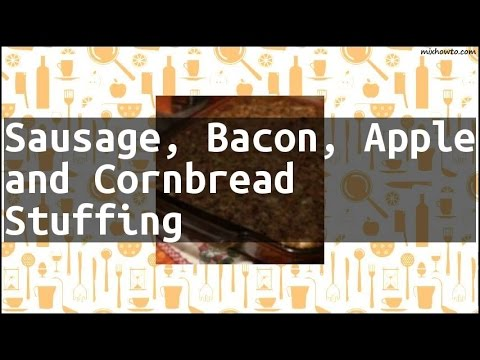 Recipe Sausage, Bacon, Apple and Cornbread Stuffing