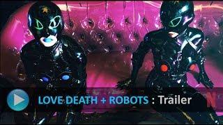 LOVE DEATH + ROBOTS - Official Trailer HD -  Netflix