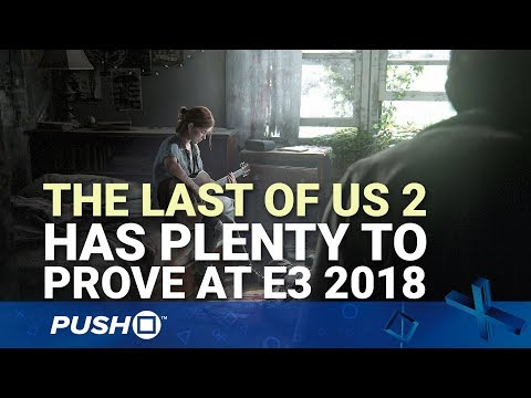 Sony E3 2018 Countdown: Why The Last of Us: Part 2 Has Plenty to Prove | PS4