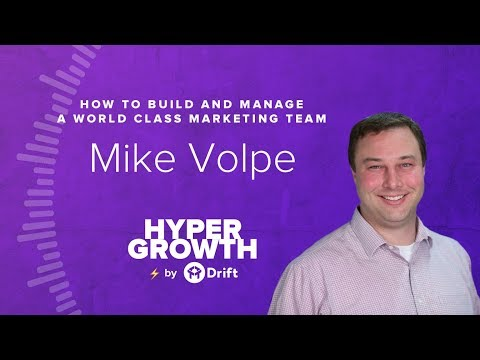 Mike Volpe | How To Build And Manage A World Class Marketing Team | Hypergrowth 2017
