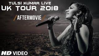 Tulsi Kumar Live | UK Tour 2018 |  The Aftermovie