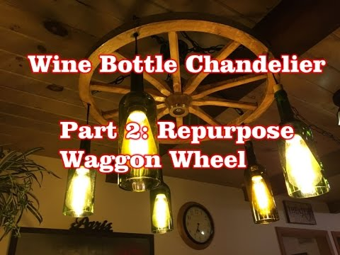 Wine Bottle Chandelier - Part 2: Repurposed Wagon Wheel